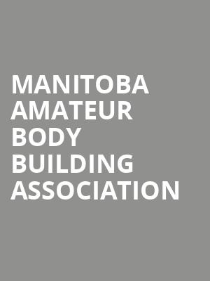 Manitoba Amateur Body Building Association at Pantages Playhouse Theatre